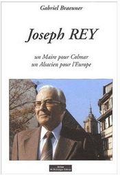 Joseph Rey Un Maire Pour Colmar Un Alsacien Pour Leurope - Couverture - Format classique