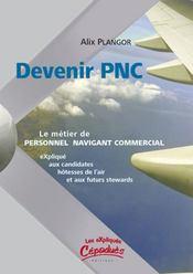 Devenir pnc ; le métier de personnel navigant commercial expliqué aux candidates hôtesses de l'air et futurs stewards - Intérieur - Format classique