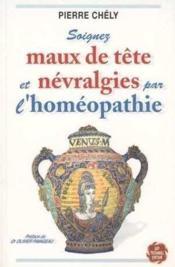 Soignez Maux De Tete Et Nevralgies Par L Homeopathie - Couverture - Format classique