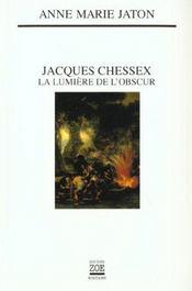 Jacques Chessex ; la lumière de l'obscur - Intérieur - Format classique