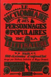Vente livre :  Dictionnaire des personnages populaires de la littérature  - Collectif/Delestre/D - Collectif - Delestre Stefanie - Collectif/Delestre - Collectif/Delestre