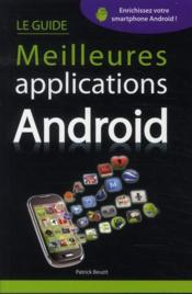 Vente livre :  Le guide meilleures applications Android  - Patrick Beuzit
