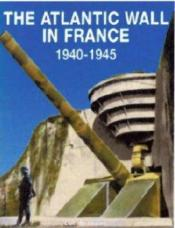 Vente livre :  The Atlantic wall in France ; 1940-1945  - Luc Braeuer