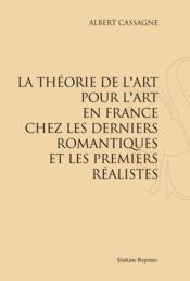 La théorie de l'art pour l'art en France chez les derniers romantiques et les premiers réalistes - Couverture - Format classique