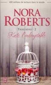 Trois rêves t.2 ; kate l'indomptable  - Nora Roberts
