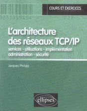 L'Architecture Des Reseaux Tcp/Ip Services Utilisations Implementation Administration Securite - Intérieur - Format classique