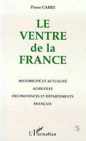 Le Ventre De La France : Historicite Et Actualite Agricoles Des Regions Et Departements Francais - Intérieur - Format classique