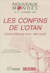 Les Confins De L'Otan ; L'Espace Mer Baltique - Mer Noire - Couverture - Format classique