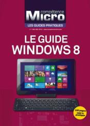 Vente livre :  Competence Micro ; Le Guide Windows 8  - Mathieu Labonde
