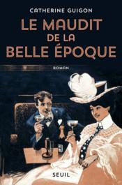 Le maudit de la Belle Epoque  - Catherine Guigon
