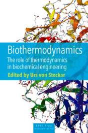 Vente livre :  Biothermodynamics ; the role of thermodynamics in biochemical engineering  - Urs Von Stockar