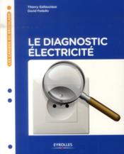 Le diagnostic électricité  - David Fedullo - Thierry Gallauziaux