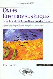 Ondes Electromagnetiques Dans Le Vide Et Les Milieux Conducteurs 52 Exercices Et Problemes Corriges - Intérieur - Format classique