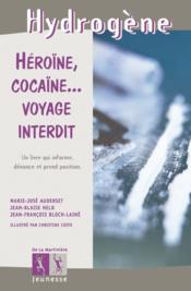Heroine, cocaine... voyage interdit - Couverture - Format classique