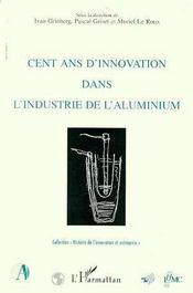 Cent Ans D'Innovation Dans L'Industrie Aluminium - Intérieur - Format classique