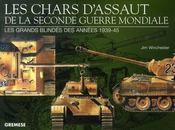 Les chars d'assaut de la seconde guerre mondiale ; les grands blindés des années 1939-1945 - Intérieur - Format classique
