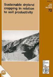 Sustainable dryland cropping in relationto soil productivity ; fao soils bulletin n.72 - Couverture - Format classique