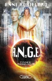 A.N.G.E t.5 ; codex angelicus – Anne Robillard