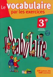 Vente livre :  Vocabulaire par exercices 3e  - Collectif