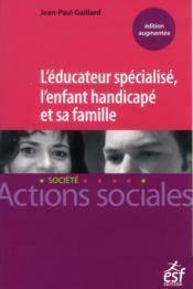 L'éducateur spécialisé ; l'enfant handicapé et sa famille (3e édition) - Couverture - Format classique