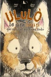 Ululò ; le petit loup qui ne veut pas faire dodo - Couverture - Format classique