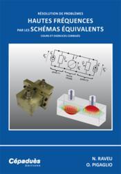 Résolution de problèmes hautes fréquences par les schémas équivalents ; cours et exercices corrigés - Couverture - Format classique