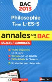 Annales Abc Bac ; Sujets & Corriges ; Philosophie ; Terminale L, Es, S (Edition 2013) - Couverture - Format classique
