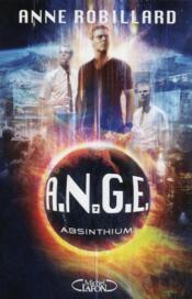 A.N.G.E. t.7 ; absinthium – Anne Robillard