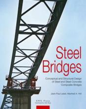 Vente livre :  Steel bridges ; conceptual and structural design of steel and steel-concrete composite bridges  - Jean-Paul Lebet - Manfred A. Hirt