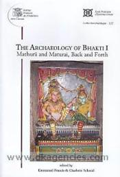Vente livre :  The Archaeology of Bhakti I: Mathura and Maturai, Back and Forth  - Emmanuel Francis - Charlotte Schmid