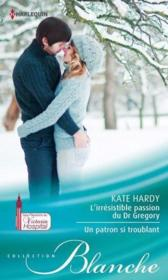 L'irrésistible passion du Dr Gregory ; un patron si troublant  - Kate Hardy