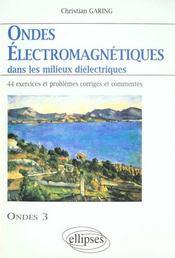 Ondes Electromagnetiques Dans Les Milieux Dielectriques 44 Exercices Et Problemes Corriges Ondes 3 - Intérieur - Format classique