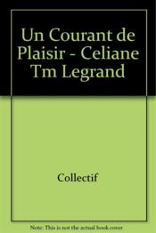 Vente  Un courant de plaisir ; Celiane Tm Legrand  - Collectif