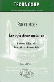 Les opérations unitaires ; procédés industriels, cours et exercices corrigés - Couverture - Format classique