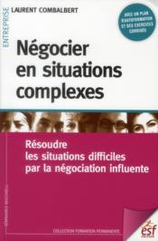 Négocier en situations complexes ; résoudre les situations difficiles par la négociation influente (2e édition)  - Laurent Combalbert