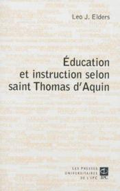 Vente livre :  Éducation et instruction selon saint Thomas d'Aquin  - Leo J. Elders