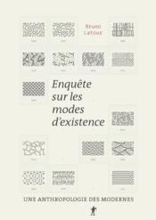 Enquête sur les modes d'existence ; une anthropologie des modernes - Couverture - Format classique