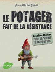 Le potager fait de la résistance ; le système D d'hier pour la survie d'aujourd'hui - Couverture - Format classique