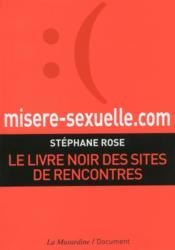Misere-sexuelle.com ; le livre noir des sites de rencontre – Rose, Stephane