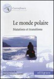 Le Monde Polaire Mutations Et Transitions - Intérieur - Format classique