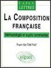 La Composition Francaise Methodologie Et Sujets Commentes Capes Lettres - Intérieur - Format classique