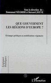 Que Gouvernent Les Regions D'Europe ? Echanges Politiques Et Mobilisations Regionales - Intérieur - Format classique