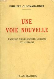 Une Voie Nouvelle. Esquisse D'Une Societe Logique Et Humaine. - Couverture - Format classique