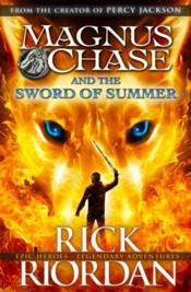 Vente livre :  THE SWORD OF SUMMER - MAGNUS CHASE AND THE GODS OF ASGARD BOOK 1  - Rick Riordan