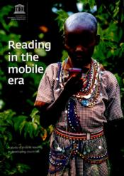 Vente livre :  Reading in the mobile era ; a study of mobile reading in developing countries  - Unesco