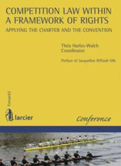 Vente livre :  Competition law within a framework of rights : applying the charter and the convention  - Thea Harles-Walch