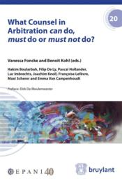 Vente livre :  What counsel in arbitration can do, must do or must not do?  - Collectif