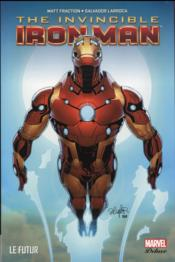 Invincible Iron-Man t.6 ; le futur  - Salvador Larroca - Matt Fraction