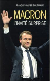 Vente livre :  Macron, l'invité surprise  - Bourmaud-F - Francois-Xavier Bourmaud