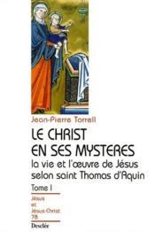 Le Christ en ses mystères ; la vie et l'oeuvre de Jésus selon saint Thomas d'Aquin t.1 - Couverture - Format classique